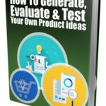 Generate, Evaluate & Test Your Own Product Ideas PLR eBook